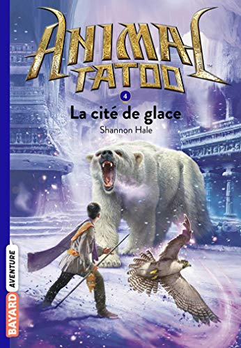 ANIMAL TATOO - T4 - LA CITÉ DE GLACE